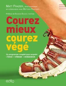 Courez mieux, courez végé : le programme pour acquérir force, vitesse et endurance, Matt Frazier, Edito, 27,95 $